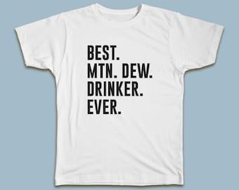 1098045f BEST Mnt Dew Drinker EVER T-shirt / Mountain Dew