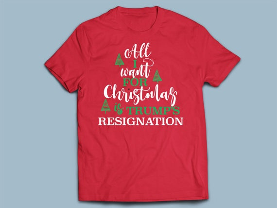 Christmas Trump Shirt.All I Want For Christmas Is Trump S Resignation T Shirt