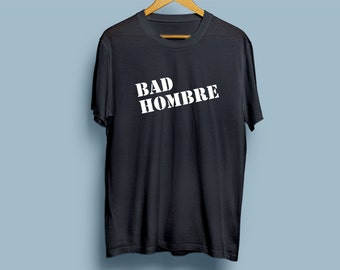 Bad Hombre T-shirt #badhombre - Hillary Clinton and Donald Trump Debate 10/19 (2)