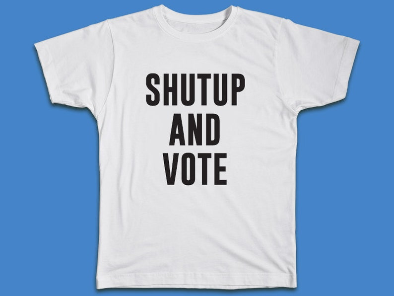 27e0d846 Shutup and Vote Shirt for Women or Men Voting T-Shirt | Etsy
