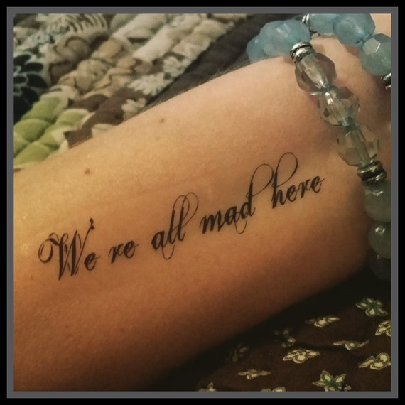 tattoo quote Alice in wonderland quote We\'re all mad here temporary tattoo  quote