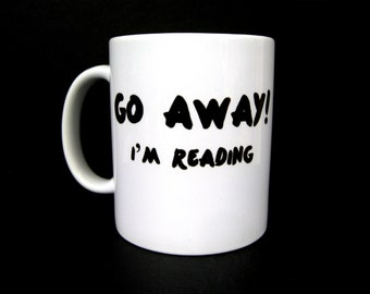 Funny Coffee Mug, Go Away I'm Reading, Ceramic Coffee Mug, Quote Mug, Coffee Mug, Unique Coffee Mug, Rude Mug, Gift for Reader, Book Worm