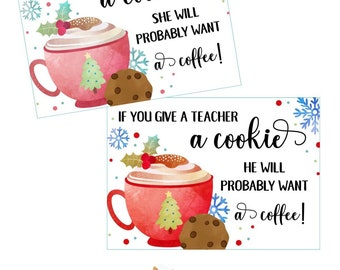 If you Give a Teacher a Cookie gift printable - Teacher Christmas Gift Idea - Christmas printable - Coffee Printable - Christmas Coffee Tag