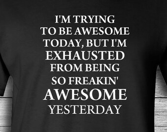 f4b51490 I'm Awesome High quality T-shirt Funny Shirt Mens Womens Clothing Men Tee  Shirt Humor Shirt Gift Boyfriend Tough Being Awesome Shirt