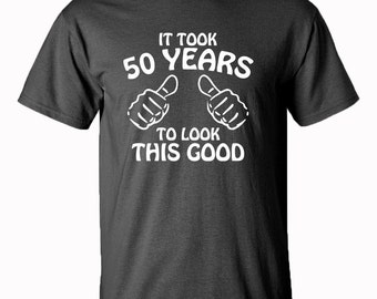 50th Birthday Gift | It Took 50 Years To Look This Good | Mens | Womens | Tee | Shirt | Birthday | Funny | Turning 50 | 1968 | 50 Years Old