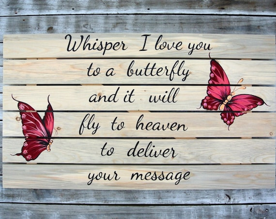 Whisper I Love You to a Butterfly sign Gift. Wood Pallet sign.