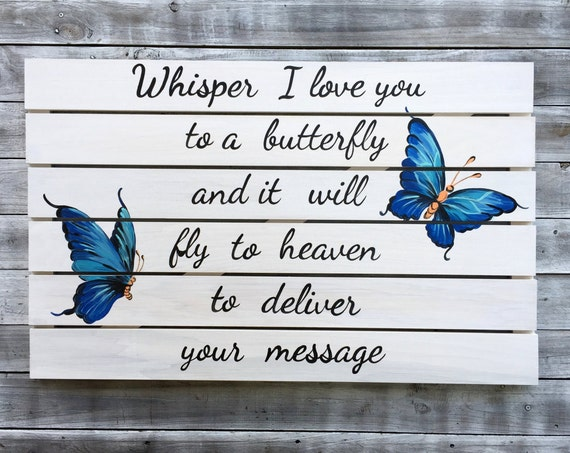 Whisper I Love You to a Butterfly, Unique Gift Sign, Memorial Wooden sign, Inspirational quote wall art. Housewarming Gift