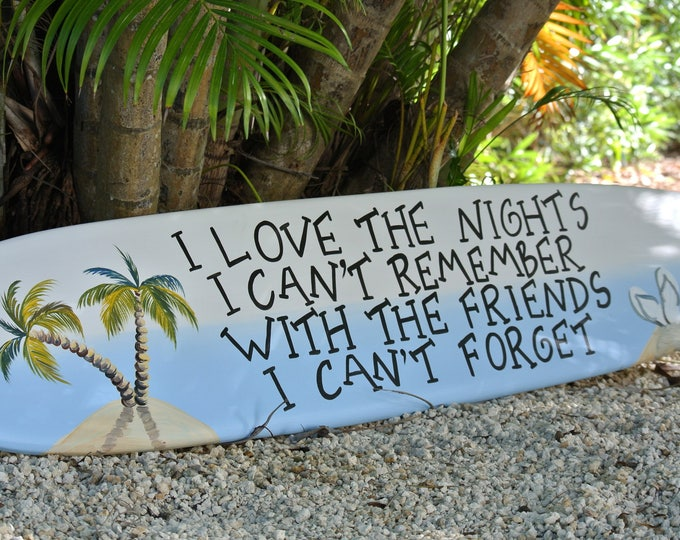 Wooden Surfboard Decor friends gift. I Love the Nights I can't remember beach House Sign, Tiki bar Pool decor.