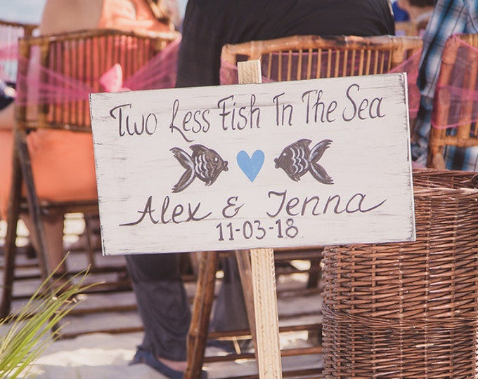Beach wedding sign Two Less Fish In The Sea Wedding Beach Decor Gift Idea
