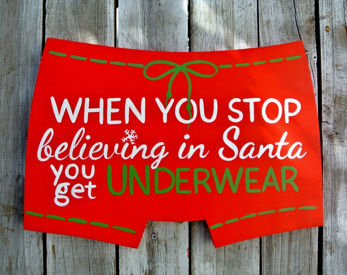 Christmas Gift Idea, Christmas Wood Sign, Funny Christmas Decorations, When you stop Believing in Santa you get underwear