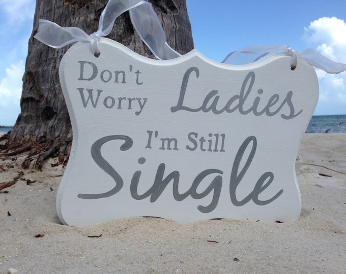 Silver Don't Worry Ladies I'm Still Single Kids Sign, Beach Wedding Decor, Gift idea for couple