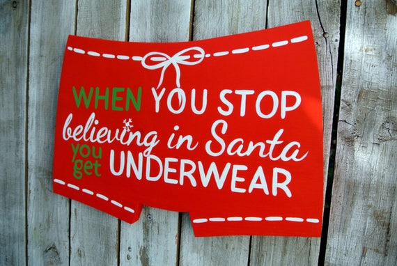 Gift Idea,  Wood Sign, Funny  Decorations, When you stop Believing in Santa you get underwear