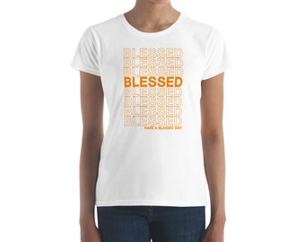 Have a blessed day Women's short sleeve t-shirt