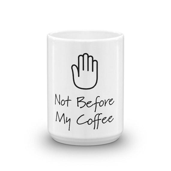 Not Before My Coffee Mug