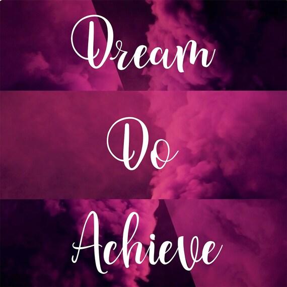 Dream, Do, Achieve, positive digital art