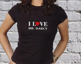 I Love Mr Darcy   -  Jane Austen Insipred T Shirt
