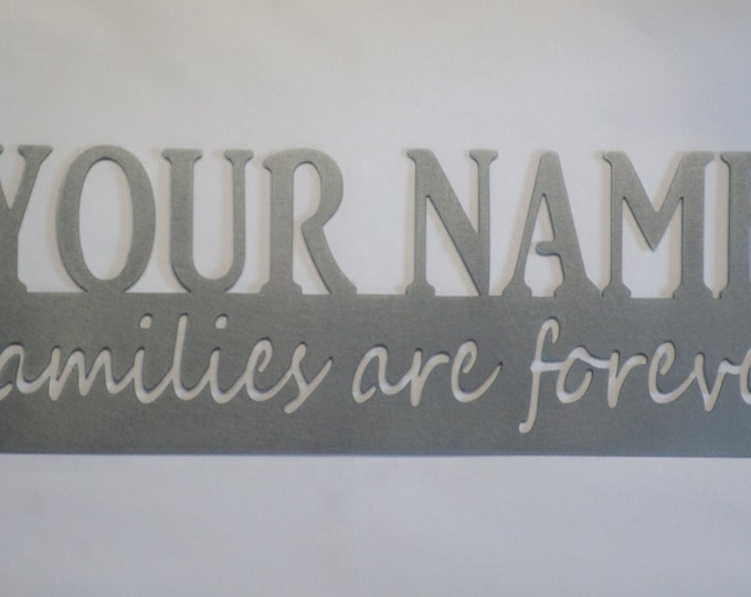 Families are forever Personalized name and finish, Metal art sign, gifts,wedding,wall art,custom made,