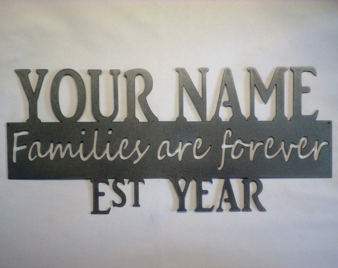 Families are forever Personalized name, year and finish, Metal art sign, gifts,wedding,wall art,custom made,