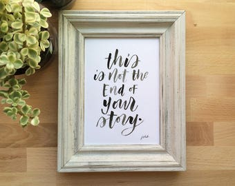 This Is Not The End of Your Story - Handlettered Print - Sumi Ink Brush Lettering, Wall Decor