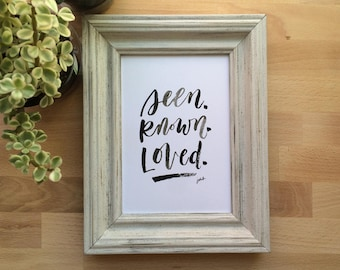 Seen Known Loved - Handlettered Print - Sumi Ink Brush Lettering, Wall Decor