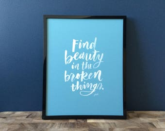 Find Beauty in the Broken Things - Handlettered Print - Sumi Ink Brush Lettering, Wall Decor