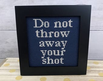 Do Not Throw Away Your Shot.  Framed Cross stitch