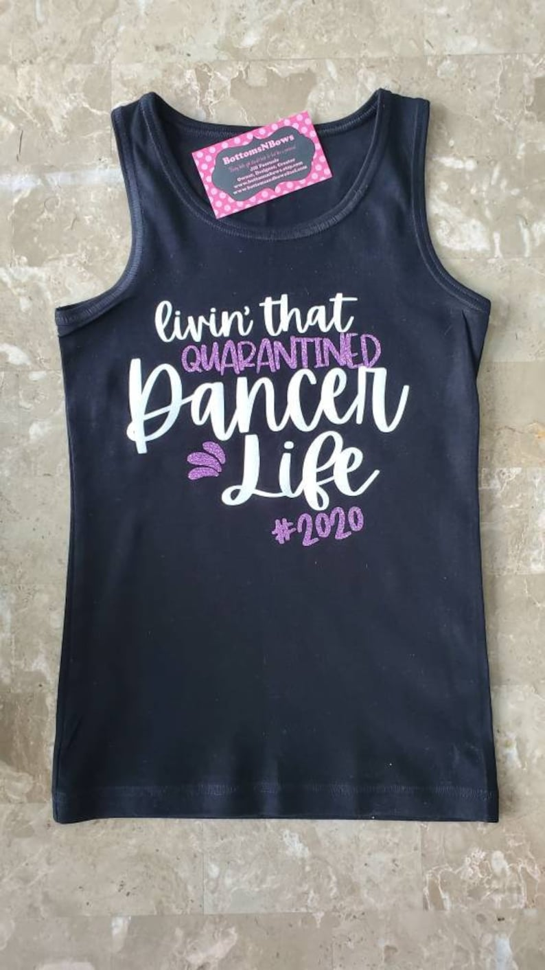 Adorable Living the quaratined Dancer Life 2020  black tank or short sleeve shirt SIZE 2t to 1214  toddler,baby girl girl