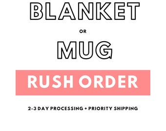 Rush Order for Mugs or Blankets Only