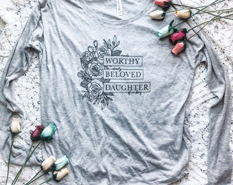 Made Worthy, Dearly Beloved, Daughter of a King Ladies' Long Sleeve Tee