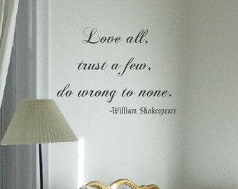 Love All, Trust a few, Do wrong to none, Shakespeare Quote Decal:  Famous Quotes, Love Decals, William Shakespeare, Literature, Wall Quotes