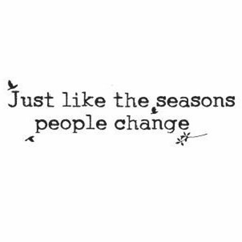 Just Like The Seasons People Change Wall Quotes Seasons Etsy