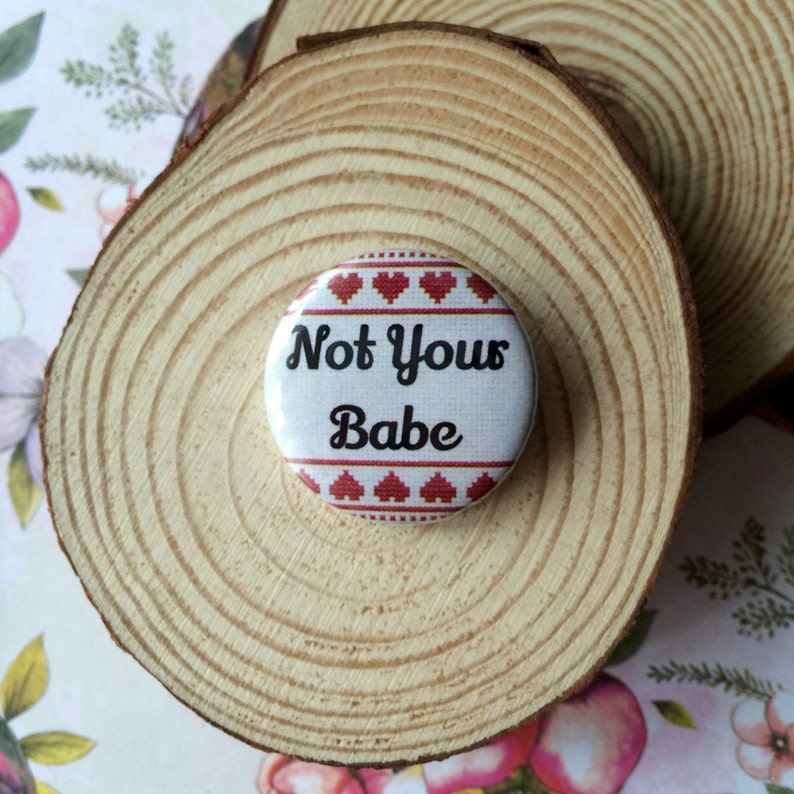 Not your babe pin badge, Not your babe badge, Not your babe 25mm badge,  Slogan badge, Not your babe, Funny badge,