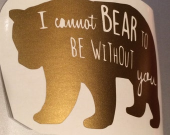 I cannot bear to be without you Vinyl Decal, Vinyl Stickers, Laptop Decal, Car Sticker, Laptop Sticker, Car Decal