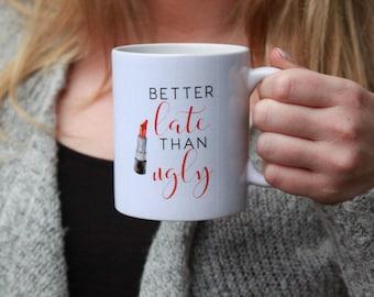 Better Late than Ugly Mug