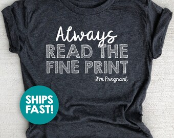 ccbbda432 Pregnancy Shirt, Funny Baby Announcement Tee, Always Read the Fine Print,  I'm Pregnant Shirt, Pregnancy Shirt for Mom to Be