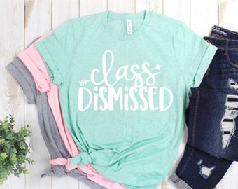 5ea5fd53281 Mint Class Dismissed Teacher Last Day of School Shirt Personalized Ladies  Adult End of School Year Top
