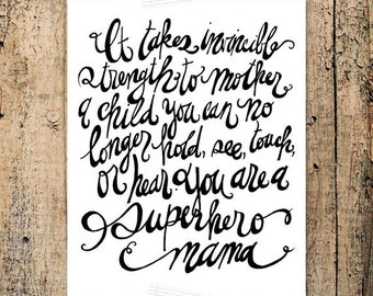 It takes invincible strength to mother a child you can no longer hold - Superhero Mama -- INSTANT DOWNLOAD 8x10 Hand Lettered Print
