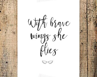 With brave wings she flies, pregnancy loss, infant loss, miscarriage quote -- INSTANT DOWNLOAD 8x10 Hand Lettered Print