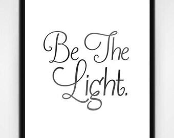 PRINTABLE, Be The Light. Inspirational Wall Art, Inspirational Decor, Inspirational Art, Life Quote, Inspire Printable, 8x10 or 16x20
