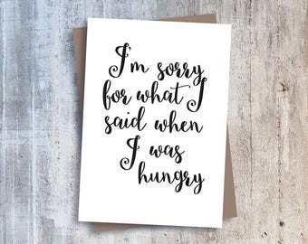 Funny - typographic - greetings card - I'm sorry for what I said when I was hungry