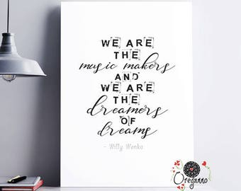 """Willy Wonka """"We are the music makers and we are the dreamers of dreams"""" Instant Download Printable Inspirational typography print"""