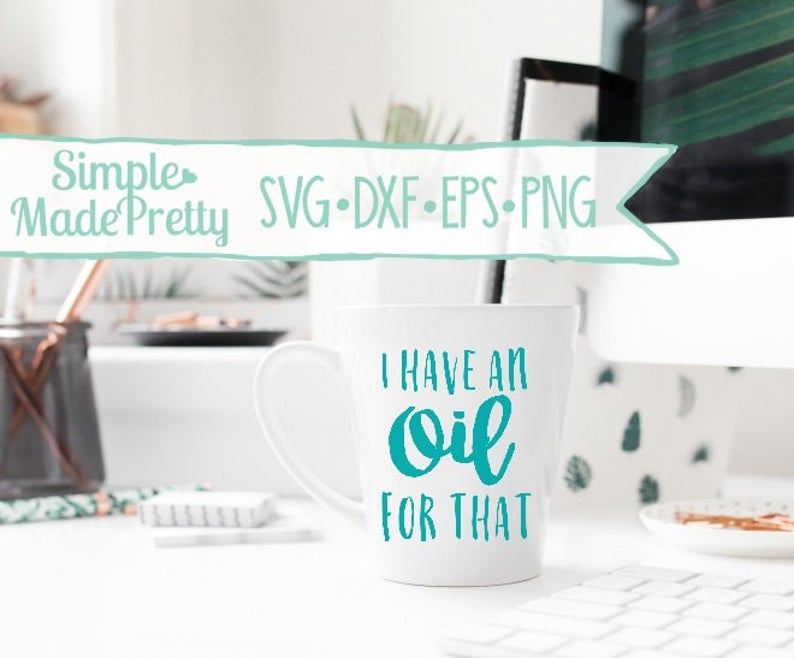 EPS Silhouette Cut File -Cricut /& Png DXF Digital Download: I Have An Oil For That SVG