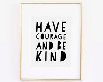 Have Courage Be Kind Print, Scandinavian Art, Have Courage and Be Kind, Black and white nursery,  Play Room Print, Childrens Art, Printable