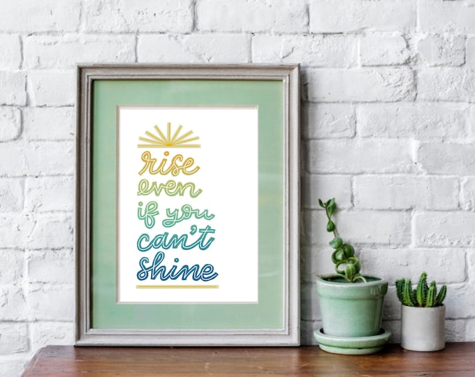 Rise Even If You Can't Shine Print - POSTER