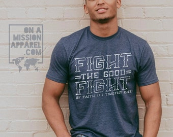 Fight the Good Fight of Faith Adult Unisex Mission Sustainable Fair Trade T-Shirt | Fight the Good Fight TShirt | Christian T Shirts for Men