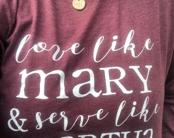 Love Like Mary, Serve Like Martha Long Sleeve Tee