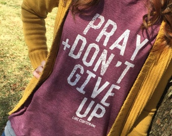 Pray + Don't Give Up Adult Unisex Tshirt | Christian T-shirt