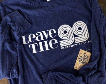 Leave the 99 Adult Unisex Long Sleeve Tees / Leave the Ninety Nine Adult Unisex Long Sleeve Tees