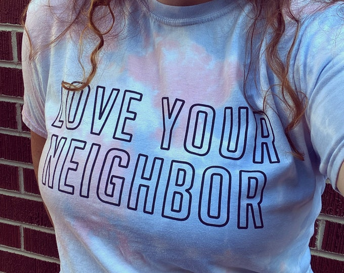 Featured listing image: Love Your Neighbor Dream Soft Tie Dye Adult Unisex T-shirt Limited Edition