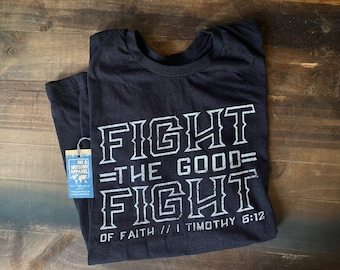 Fight the Good Fight of Faith Adult Unisex Mission T Shirt | Fight the Good Fight T Shirt | Christian T Shirts for Men